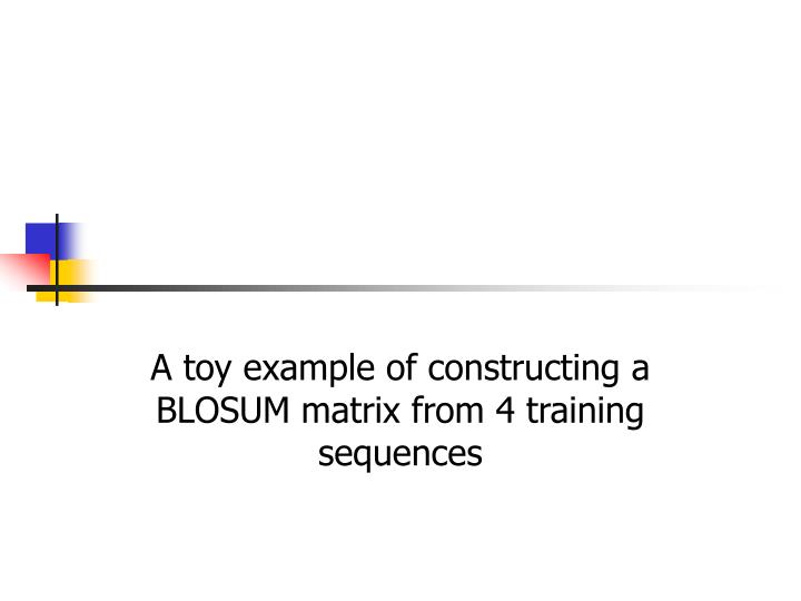 A toy example of constructing a BLOSUM matrix from 4 training sequences
