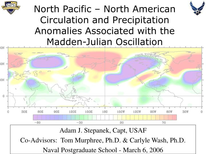 North Pacific – North American Circulation and Precipitation Anomalies Associated with the Madden-Julian Oscillation