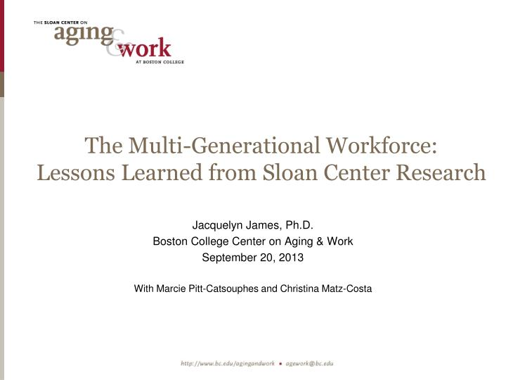the multi generational workforce lessons learned from sloan center research n.