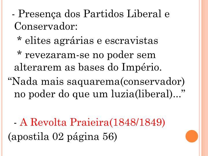 - Presença dos Partidos Liberal e Conservador: