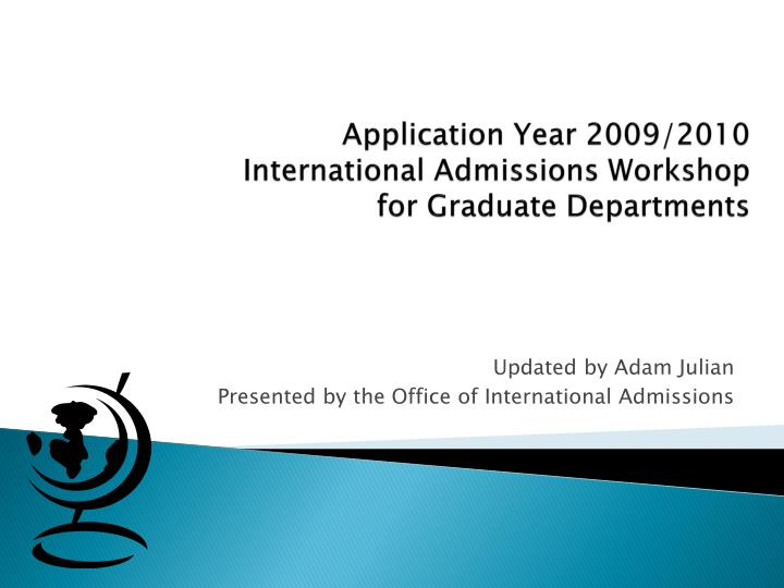 application year 2009 2010 international admissions workshop for graduate departments n.