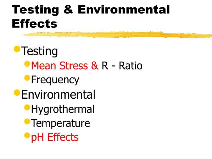 Testing & Environmental Effects