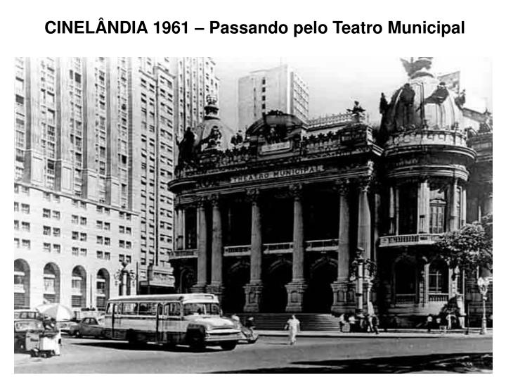CINELÂNDIA 1961 – Passando pelo Teatro Municipal