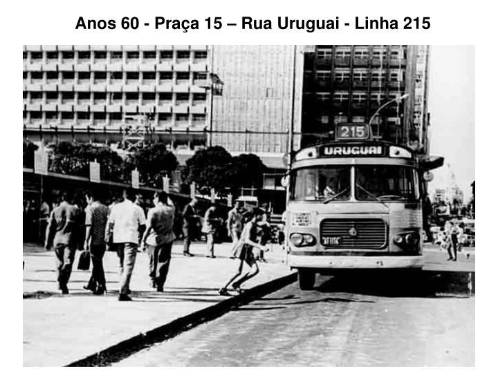 Anos 60 - Praça 15 – Rua Uruguai- Linha 215