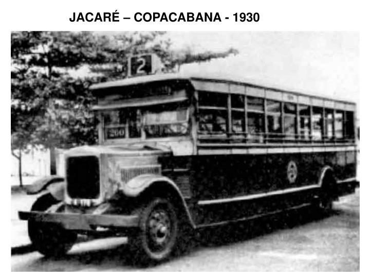 JACARÉ – COPACABANA - 1930