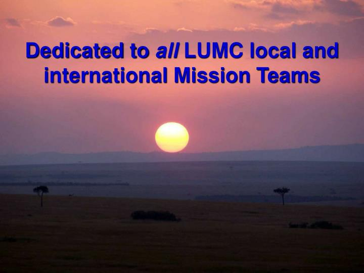 Dedicated to all lumc local and international mission teams