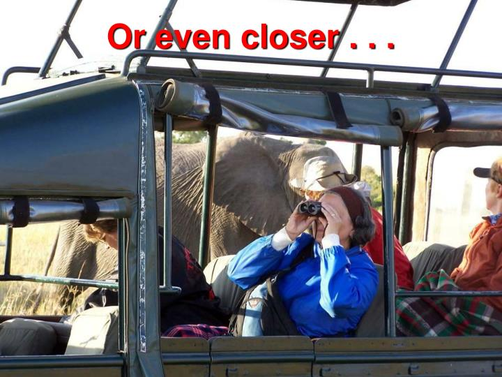 Or even closer . . .