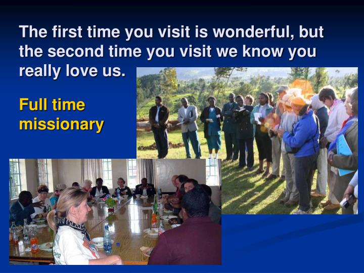 The first time you visit is wonderful, but the second time you visit we know you really love us.
