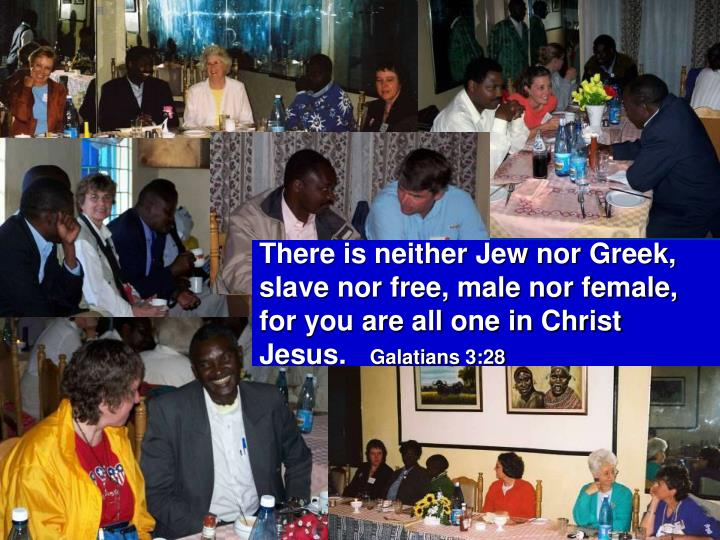 There is neither Jew nor Greek, slave nor free, male nor female, for you are all one in Christ Jesus.