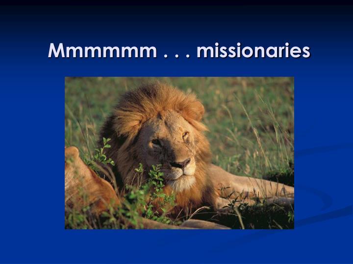 Mmmmmm . . . missionaries