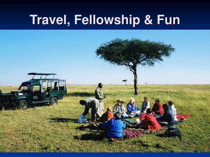 Travel, Fellowship & Fun