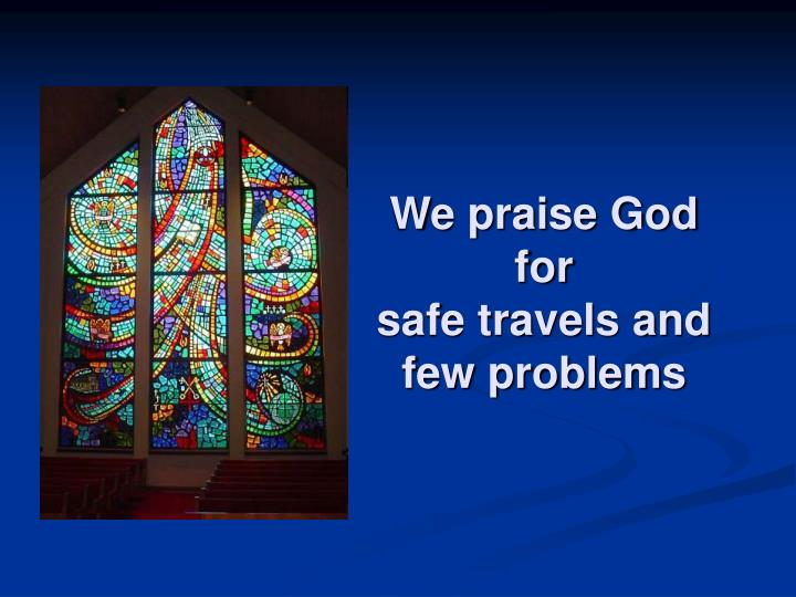 We praise God for