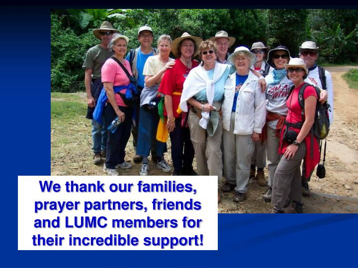 We thank our families, prayer partners, friends and LUMC members for their incredible support!