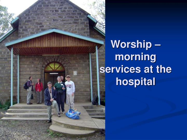 Worship – morning services at the hospital