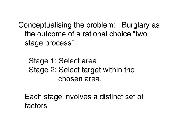 """Conceptualising the problem:   Burglary as the outcome of a rational choice """"two stage process""""."""