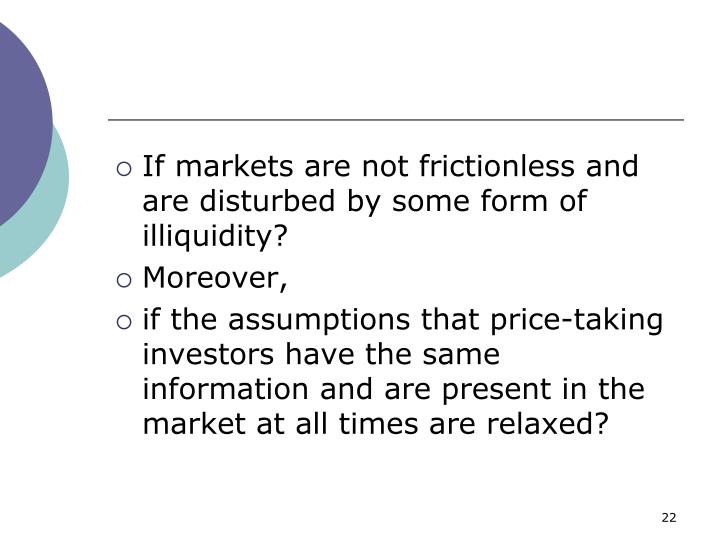If markets are not frictionless and are disturbed by some form of illiquidity?