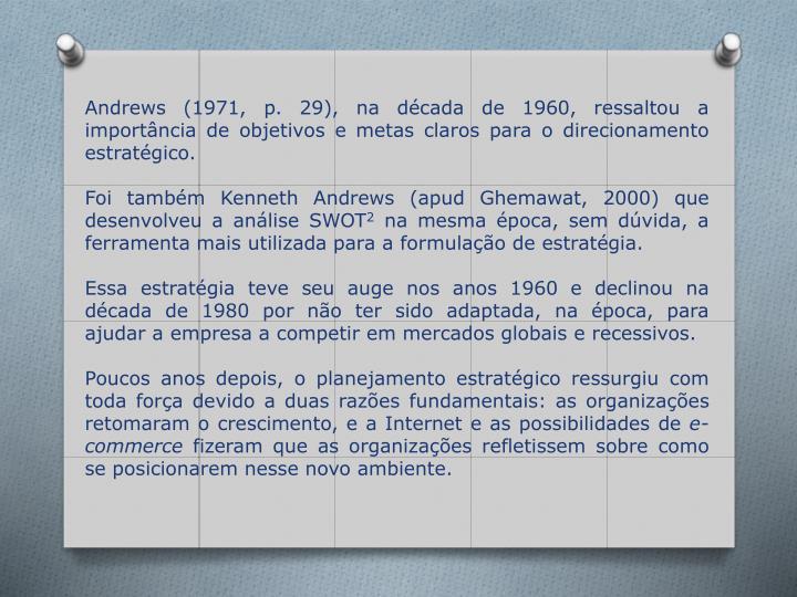 Andrews (1971, p. 29), na década de 1960, ressaltou a importância de objetivos e metas claros para o direcionamento estratégico.