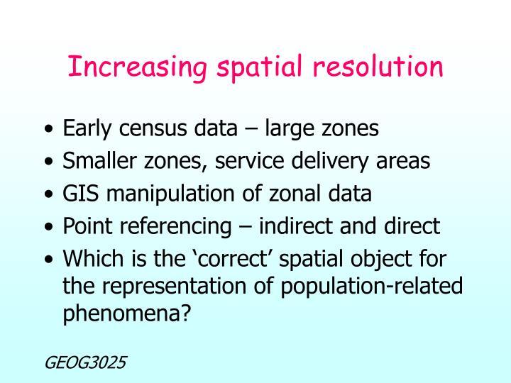 Increasing spatial resolution