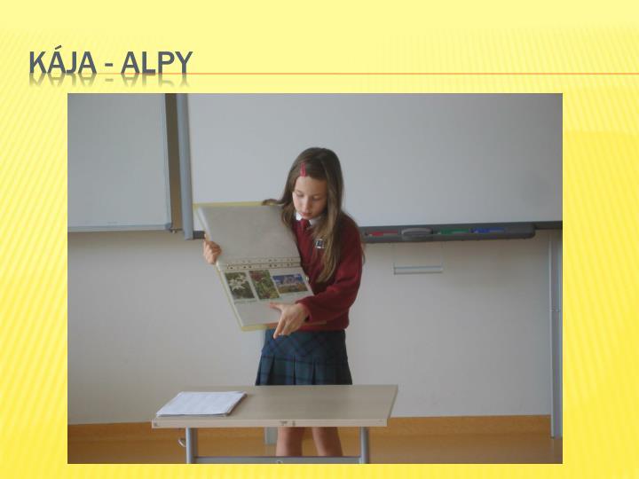 Kája - alpy