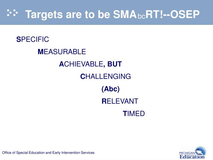 Targets are to be SMA   RT!--OSEP