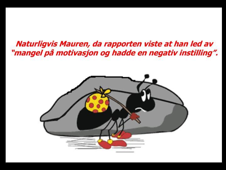 """Naturligvis Mauren, da rapporten viste at han led av  """"mangel på motivasjon og hadde en negativ instilling""""."""
