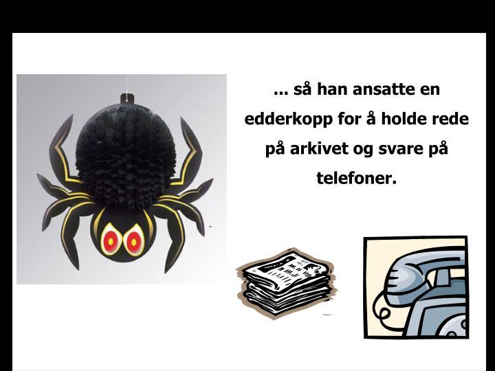 ... så han ansatte en edderkopp for å holde rede på arkivet og svare på telefoner.