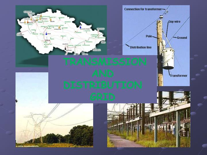 TRANSMISSION AND DISTRIBUTION GRID