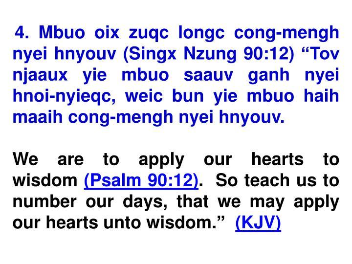 """4. Mbuo oix zuqc longc cong-mengh nyei hnyouv (Singx Nzung 90:12) """"Tov njaaux yie mbuo saauv ganh nyei hnoi-nyieqc, weic bun yie mbuo haih maaih cong-mengh nyei hnyouv."""