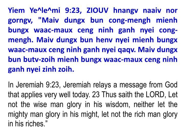 "Yiem Ye^le^mi 9:23, ZIOUV hnangv naaiv nor gorngv, ""Maiv dungx bun cong-mengh mienh bungx waac-maux ..."