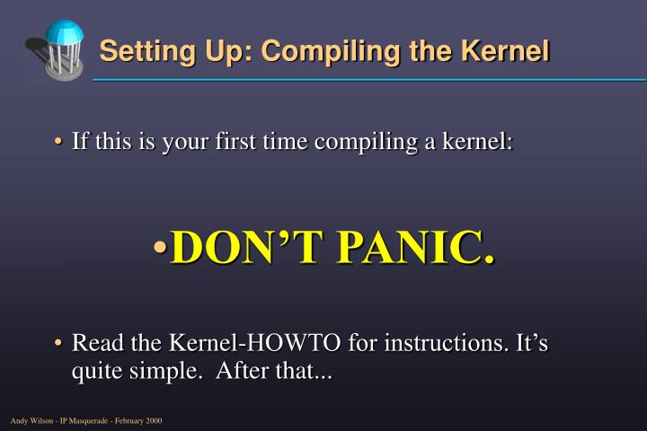 If this is your first time compiling a kernel: