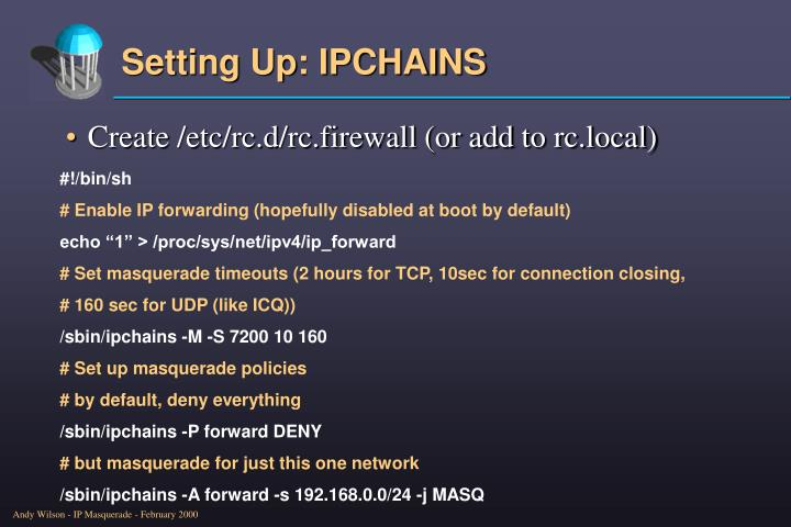Create /etc/rc.d/rc.firewall (or add to rc.local)