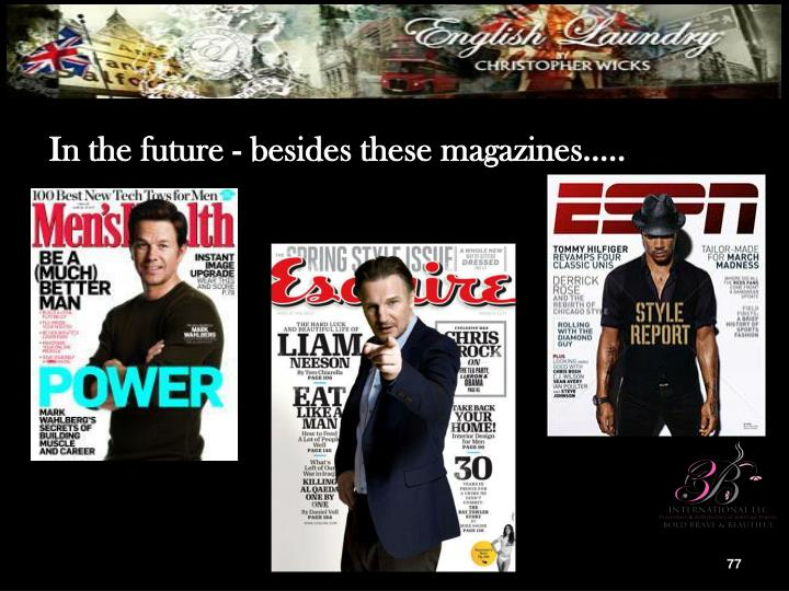In the future - besides these magazines…..