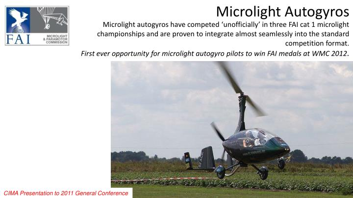 Microlight autogyros have competed 'unofficially' in three FAI cat 1 microlight championships and are proven to integrate almost seamlessly into the standard competition format.