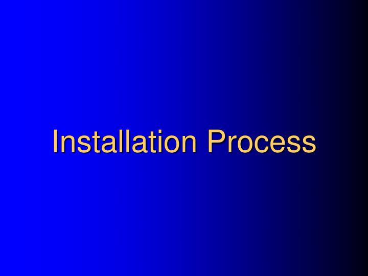 Installation Process