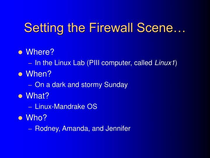 Setting the Firewall Scene…