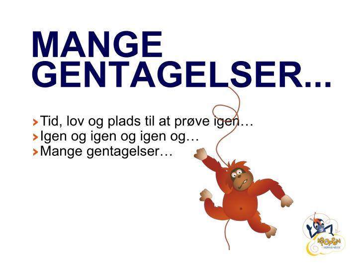 MANGE GENTAGELSER...