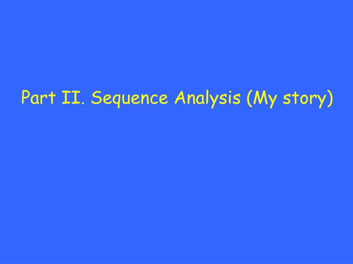 Part II. Sequence Analysis (My story)