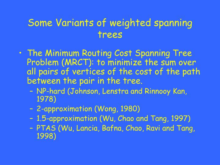 Some Variants of weighted spanning trees