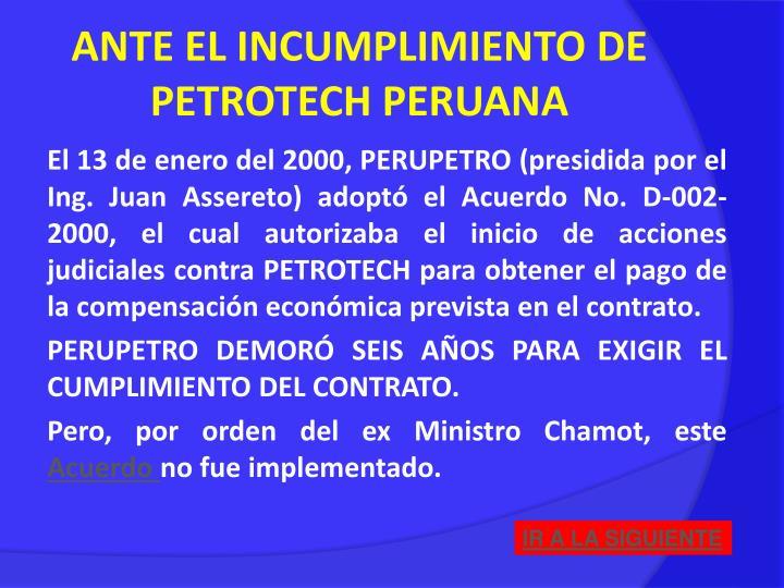 ANTE EL INCUMPLIMIENTO DE PETROTECH PERUANA