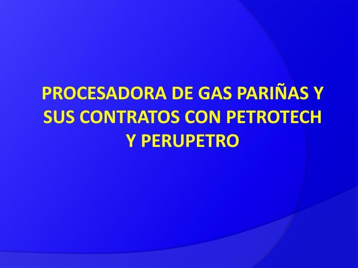 PROCESADORA DE GAS PARIÑAS Y SUS CONTRATOS CON PETROTECH Y PERUPETRO