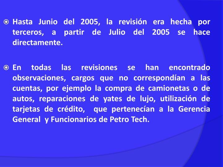 Hasta Junio del 2005, la revisión era hecha por terceros, a partir de Julio del 2005 se hace directamente.