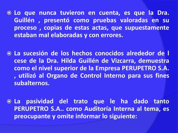 Lo que nunca tuvieron en cuenta, es que la Dra. Guillén , presentó como pruebas valoradas en su proceso , copias de estas actas, que supuestamente estaban mal elaboradas y con errores.
