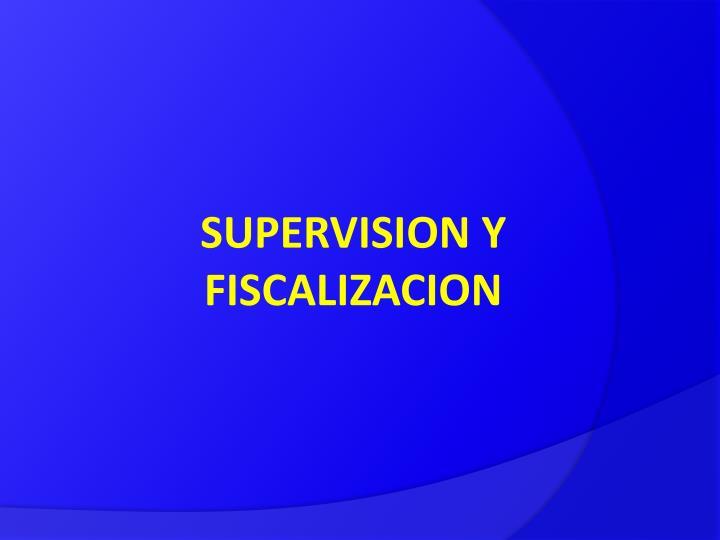 SUPERVISION Y FISCALIZACION
