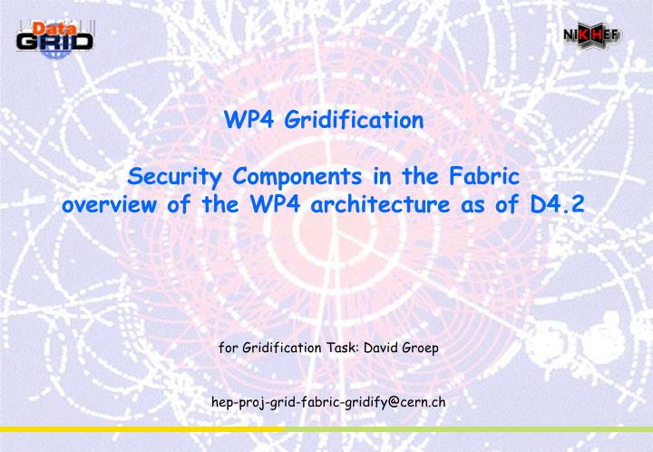 Wp4 gridification security components in the fabric overview of the wp4 architecture as of d4 2