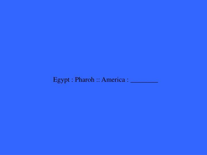 Egypt : Pharoh :: America : ________