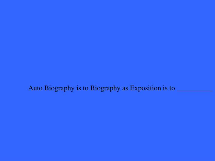 Auto Biography is to Biography as Exposition is to __________