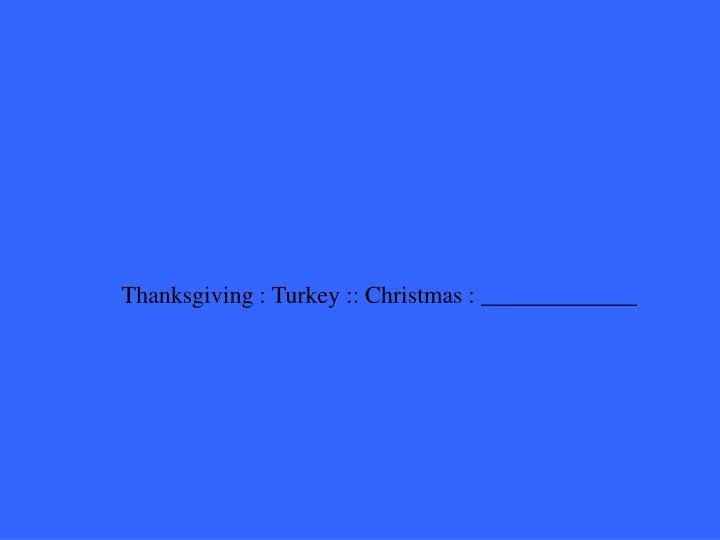 Thanksgiving : Turkey :: Christmas : _____________
