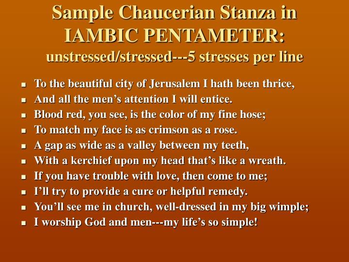 Sample Chaucerian Stanza in  IAMBIC PENTAMETER: