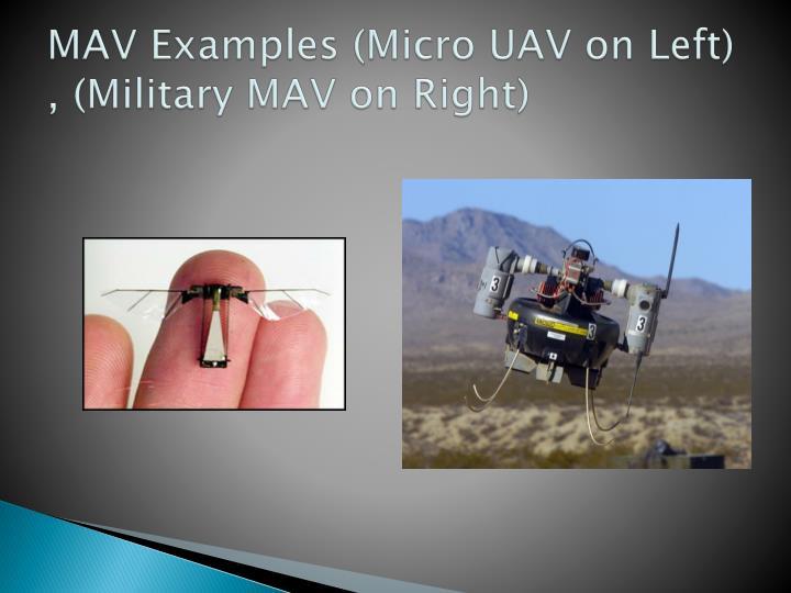 MAV Examples (Micro UAV on Left) , (Military MAV on Right)