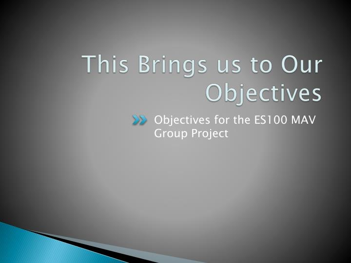This Brings us to Our Objectives